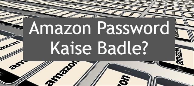 amazon password kaise badle, how to change amazon password in hindi, reset your amazon paasword